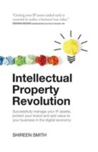Intellectual Property Revolution - Successfully Manage Your Ip Assets, Protect Your Brand And Add Value To Your Business In The Digital Economy - 2852918974