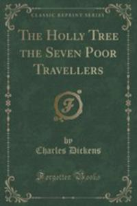 The Holly Tree The Seven Poor Travellers (Classic Reprint) - 2855731724