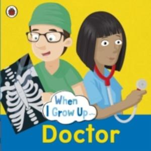 When I Grow Up: Doctor - 2842831606
