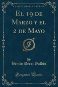 El 19 De Marzo Y El 2 De Mayo (Classic Reprint) - 2855793588