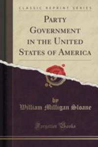 Party Government In The United States Of America (Classic Reprint) - 2852862484