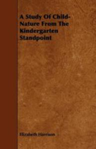 A Study Of Child-nature From The Kindergarten Standpoint - 2854846976