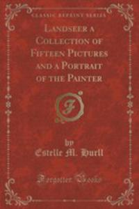 Landseer A Collection Of Fifteen Pictures And A Portrait Of The Painter (Classic Reprint) - 2852855066