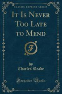 It Is Never Too Late To Mend (Classic Reprint) - 2854689731