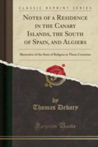 Notes Of A Residence In The Canary Islands, The South Of Spain, And Algiers - 2855806795