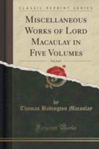 Miscellaneous Works Of Lord Macaulay In Five Volumes, Vol. 4 Of 5 (Classic Reprint) - 2852875058