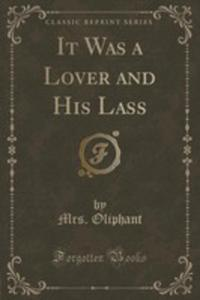 It Was A Lover And His Lass (Classic Reprint) - 2854689982