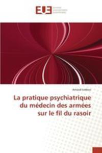 La Pratique Psychiatrique Du Médecin Des Armées Sur Le Fil Du Rasoir - 2857262614