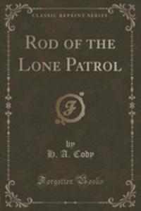 Rod Of The Lone Patrol (Classic Reprint) - 2854016229
