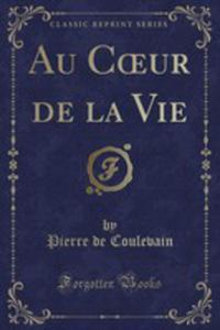 Au Coeur De La Vie (Classic Reprint) - 2855704308