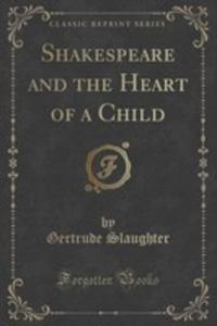 Shakespeare And The Heart Of A Child (Classic Reprint) - 2854716850