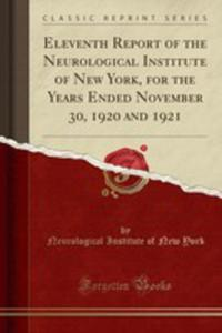 Eleventh Report Of The Neurological Institute Of New York, For The Years Ended November 30, 1920 And 1921 (Classic Reprint) - 2855197791