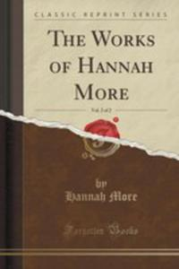The Works Of Hannah More, Vol. 2 Of 2 (Classic Reprint) - 2854826802