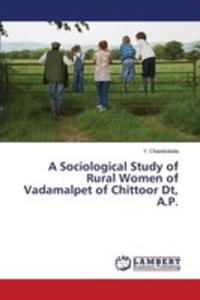 A Sociological Study Of Rural Women Of Vadamalpet Of Chittoor Dt, A.p. - 2857267731