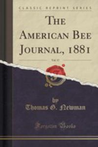 The American Bee Journal, 1881, Vol. 17 (Classic Reprint) - 2853003891