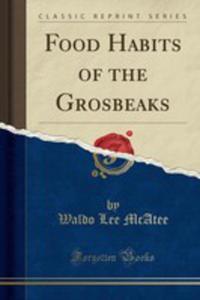 Food Habits Of The Grosbeaks (Classic Reprint) - 2854795697