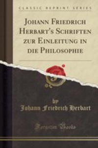 Johann Friedrich Herbart's Schriften Zur Einleitung In Die Philosophie (Classic Reprint) - 2854875476