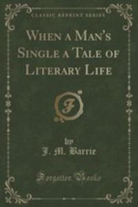 When A Man's Single A Tale Of Literary Life (Classic Reprint) - 2852893806