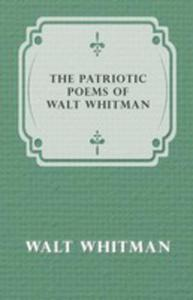 The Patriotic Poems Of Walt Whitman - 2855787508