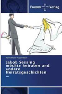Jakob Sessing Möchte Heiraten Und Andere Heiratsgeschichten ... - 2857256383