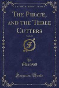 The Pirate, And The Three Cutters, Vol. 2 Of 2 (Classic Reprint) - 2853039923