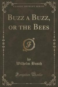 Buzz A Buzz, Or The Bees (Classic Reprint) - 2855146711