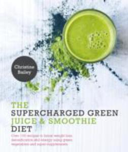 The Supercharged Green Juice & Smoothie Diet - 2840261549