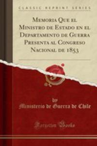 Memoria Que El Ministro De Estado En El Departamento De Guerra Presenta Al Congreso Nacional De 1853 (Classic Reprint) - 2853045721