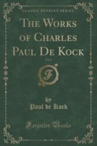 The Works Of Charles Paul De Kock, Vol. 2 (Classic Reprint) - 2854018778