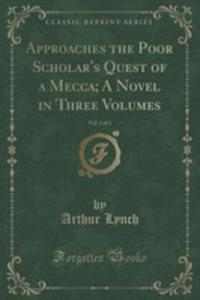 Approaches The Poor Scholar's Quest Of A Mecca; A Novel In Three Volumes, Vol. 1 Of 3 (Classic Reprint) - 2854707085