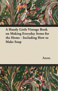 A Handy Little Vintage Book On Making Everyday Items For The Home - Including How To Make Soap - 2855786227
