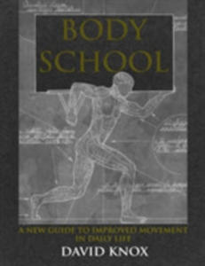 Body School A New Guide To Improved Movement In Daily Life - 2860215287