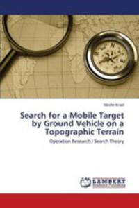 Search For A Mobile Target By Ground Vehicle On A Topographic Terrain - 2860627628