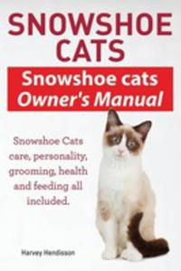 Snowshoe Cats. Snowshoe Cats Owner's Manual. Snowshoe Cats Care, Personality, Grooming, Feeding And Health All Included. - 2848631182