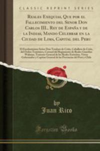 Reales Exequias, Que Por El Fallecimiento Del Senor Don Carlos Iii., Rey De Espa~na Y De La Indias, Mando Celebrar En La Ciudad De Lima, Capital Del Peru - 2861266723