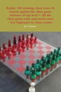 Replay 100 Winning Chess (Max 20 Moves) Against The High Chess Software + All The Chess Rules And Much More - 2852929755