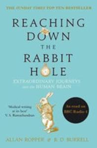 Reaching Down The Rabbit Hole: Extraordinary Journeys Into The Human Brain - 2840386425