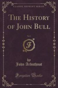 The History Of John Bull, Vol. 1 (Classic Reprint) - 2860577038