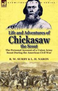 Life And Adventures Of Chickasaw, The Scout - 2848627105