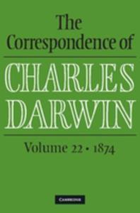 The Correspondence Of Charles Darwin: Volume 22, 1874 - 2849510051