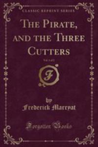 The Pirate, And The Three Cutters, Vol. 1 Of 2 (Classic Reprint) - 2855765640