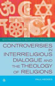 Controversies In Interreligious Dialogue And The Theology Of Religions - 2849004070