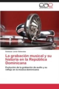 La Grabacion Musical Y Su Historia En La Republica Dominicana - 2870827705