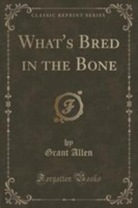 What's Bred In The Bone (Classic Reprint) - 2854819227