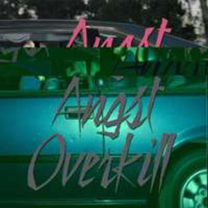 Angst Angst Overkill - 2841725544