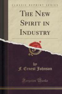 The New Spirit In Industry (Classic Reprint) - 2855682843