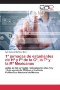 1a Jornadas De Estudiantes De Ha Y Fa De La Ca, La Ta Y La Ma Mexicanas - 2853022597