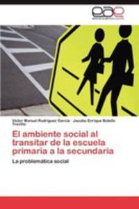 El Ambiente Social Al Transitar De La Escuela Primaria A La Secundaria - 2857188176