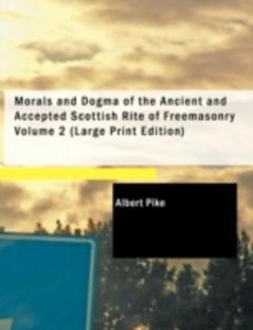 Morals And Dogma Of The Ancient And Accepted Scottish Rite Of Freemasonry Volume 2 - 2857056551