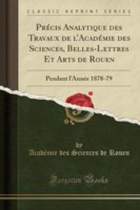 Précis Analytique Des Travaux De L'académie Des Sciences, Belles-lettres Et Arts De Rouen - 2854685214